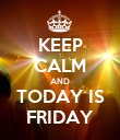 KEEP CALM AND TODAY IS FRIDAY - Personalised Poster large