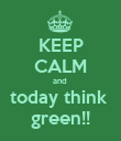 KEEP CALM and  today think  green!! - Personalised Poster large