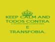 KEEP CALM AND TODOS CONTRA A HOMOFOBIA,LESBOFOBIA  E  TRANSFOBIA. - Personalised Poster large