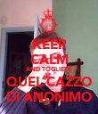 KEEP CALM AND TOGLIETE QUEL CAZZO DI ANONIMO - Personalised Large Wall Decal