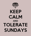 KEEP CALM AND TOLERATE SUNDAYS - Personalised Poster large
