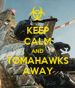 KEEP CALM AND TOMAHAWKS AWAY - Personalised Poster large