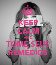 KEEP CALM AND TOME SEUS REMÉDIOS - Personalised Poster large
