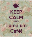 KEEP CALM AND Tome um Café! - Personalised Poster large