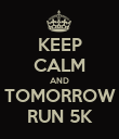 KEEP CALM AND TOMORROW RUN 5K - Personalised Poster large