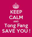 KEEP CALM AND Tong Fang SAVE YOU ! - Personalised Poster large