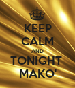 KEEP CALM AND TONIGHT  MAKO' - Personalised Poster large