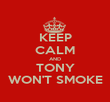 KEEP CALM AND TONY WON'T SMOKE - Personalised Poster large