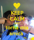KEEP CALM AND torna mia amica  - Personalised Poster large