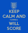 KEEP CALM AND TORRES  WILL SCORE - Personalised Poster large