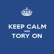 KEEP CALM AND TORY ON  - Personalised Poster large