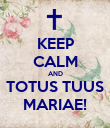 KEEP CALM AND TOTUS TUUS MARIAE! - Personalised Poster large