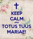 KEEP CALM AND TOTUS TUUS MARIAE! - Personalised Poster large