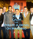 KEEP CALM AND 'TOU-TE A DIESEL OH MANINHO - Personalised Poster large