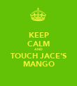 KEEP CALM AND TOUCH JACE'S MANGO - Personalised Poster large