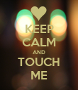 KEEP CALM AND TOUCH ME - Personalised Poster large