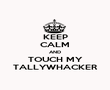 KEEP CALM AND TOUCH MY TALLYWHACKER - Personalised Poster large