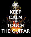 KEEP CALM AND TOUCH THE GUITAR - Personalised Poster large