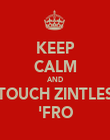 KEEP CALM AND TOUCH ZINTLES 'FRO - Personalised Poster large