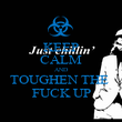 KEEP CALM AND TOUGHEN THE  FUCK UP - Personalised Poster large