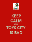 KEEP CALM AND TOYS CITY IS BAD - Personalised Poster large
