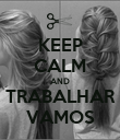 KEEP CALM AND TRABALHAR VAMOS - Personalised Poster large
