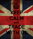 KEEP CALM AND TRADE WITH US - Personalised Poster large