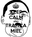 KEEP CALM AND TRAFICA MIEL - Personalised Poster large