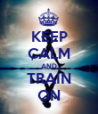 KEEP CALM AND TRAIN ON - Personalised Poster large