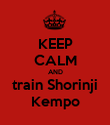 KEEP CALM AND train Shorinji Kempo - Personalised Poster large