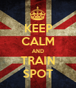 KEEP CALM AND TRAIN SPOT - Personalised Poster large