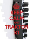 KEEP CALM AND TRAKTOR X1 - Personalised Poster large
