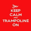 KEEP CALM AND TRAMPOLINE ON - Personalised Poster large