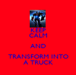 KEEP CALM AND TRANSFORM INTO A TRUCK - Personalised Poster large