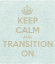 KEEP CALM AND TRANSITION ON - Personalised Poster large