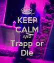 KEEP CALM AND Trapp or Die - Personalised Poster large