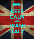 KEEP CALM AND TRASH ITALY - Personalised Poster large