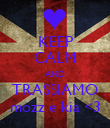 KEEP CALM AND TRASSIAMO mozz e kia <3 - Personalised Poster small