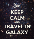 KEEP CALM AND TRAVEL IN GALAXY - Personalised Poster large