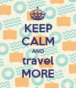 KEEP CALM AND travel MORE - Personalised Poster large