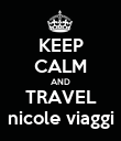 KEEP CALM AND TRAVEL nicole viaggi - Personalised Poster large