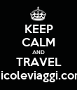 KEEP CALM AND TRAVEL nicoleviaggi.com - Personalised Poster large