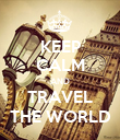 KEEP CALM AND TRAVEL THE WORLD - Personalised Poster large
