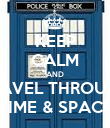 KEEP CALM AND TRAVEL THROUGH TIME & SPACE - Personalised Poster large