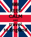 KEEP CALM AND travel to England - Personalised Poster large