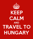 KEEP CALM AND TRAVEL TO HUNGARY - Personalised Poster large