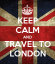 KEEP CALM AND TRAVEL TO LONDON - Personalised Poster large