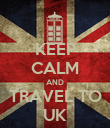 KEEP CALM AND TRAVEL TO UK - Personalised Poster small