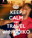 KEEP CALM AND TRAVEL with GOIKO - Personalised Poster large