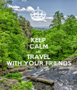 KEEP CALM AND TRAVEL WITH YOUR FRIENDS - Personalised Poster large